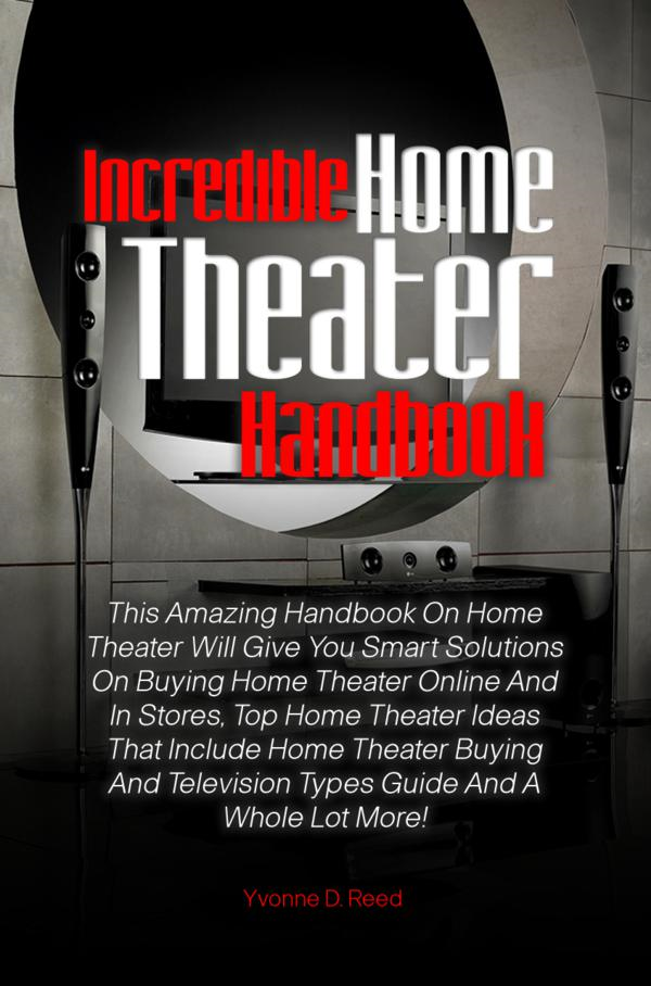 Incredible Home Theater Handbook