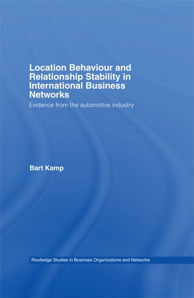 Location Behaviour and Relationship Stability in International Business Networks Evidence from the Automotive Industry