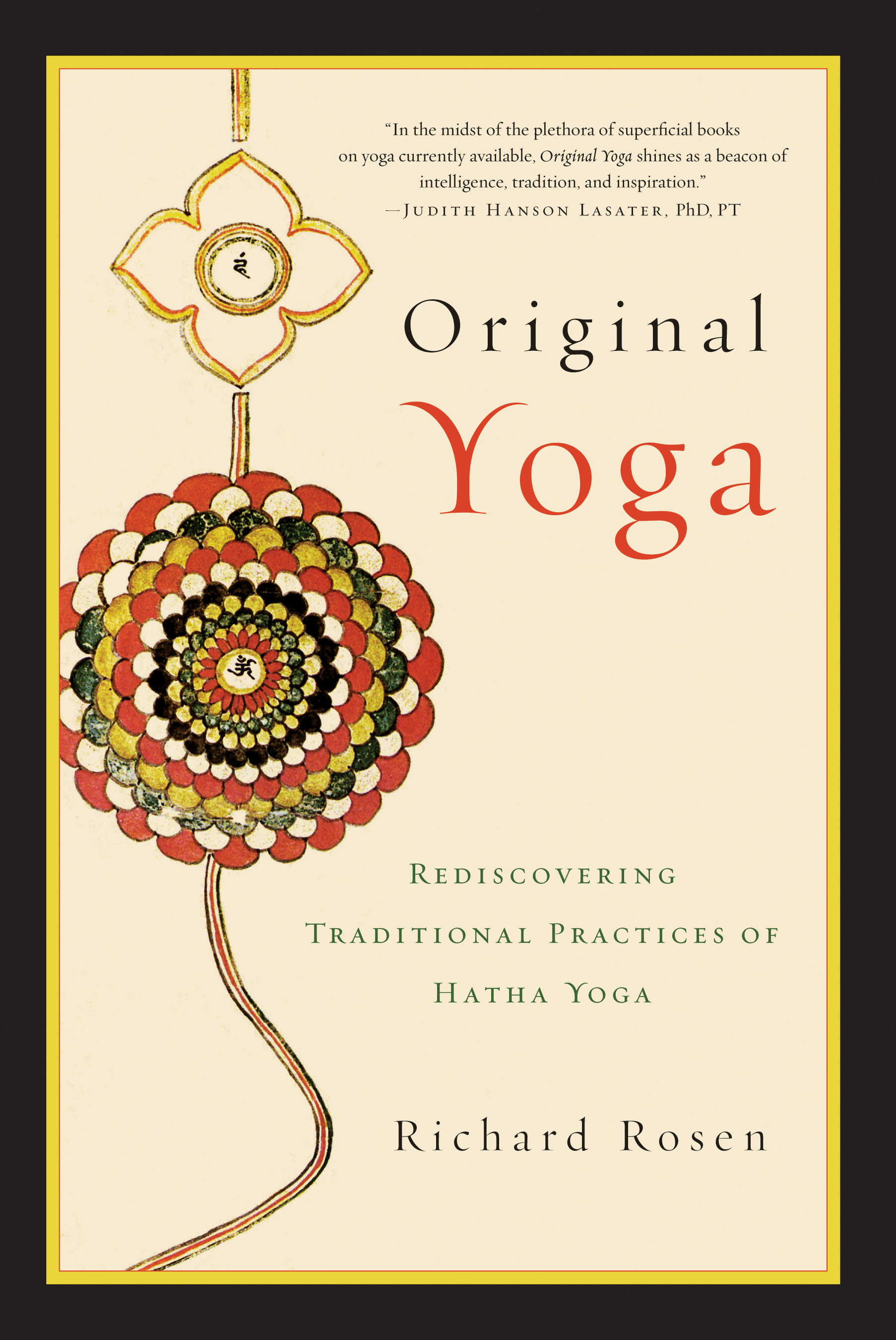 Original Yoga: Rediscovering Traditional Practices of Hatha Yoga By: Richard Rosen
