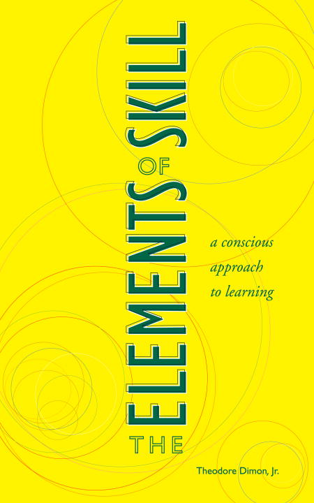 The Elements of Skill By: Theodore Dimon, Jr.