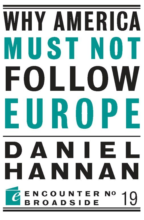 Why America Must Not Follow Europe By: Daniel Hannan