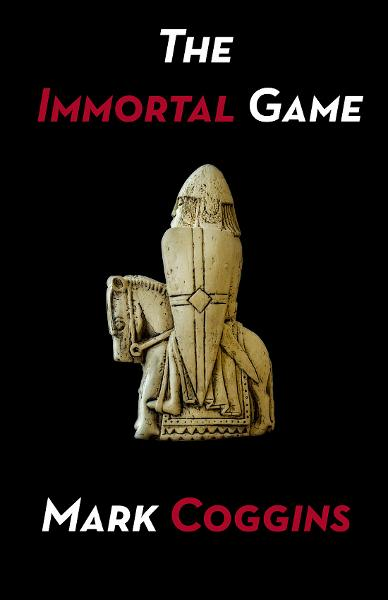 The Immortal Game By: Mark Coggins