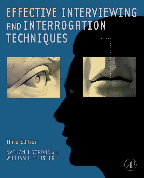 Effective Interviewing and Interrogation Techniques By: Nathan J. Gordon,William L. Fleisher