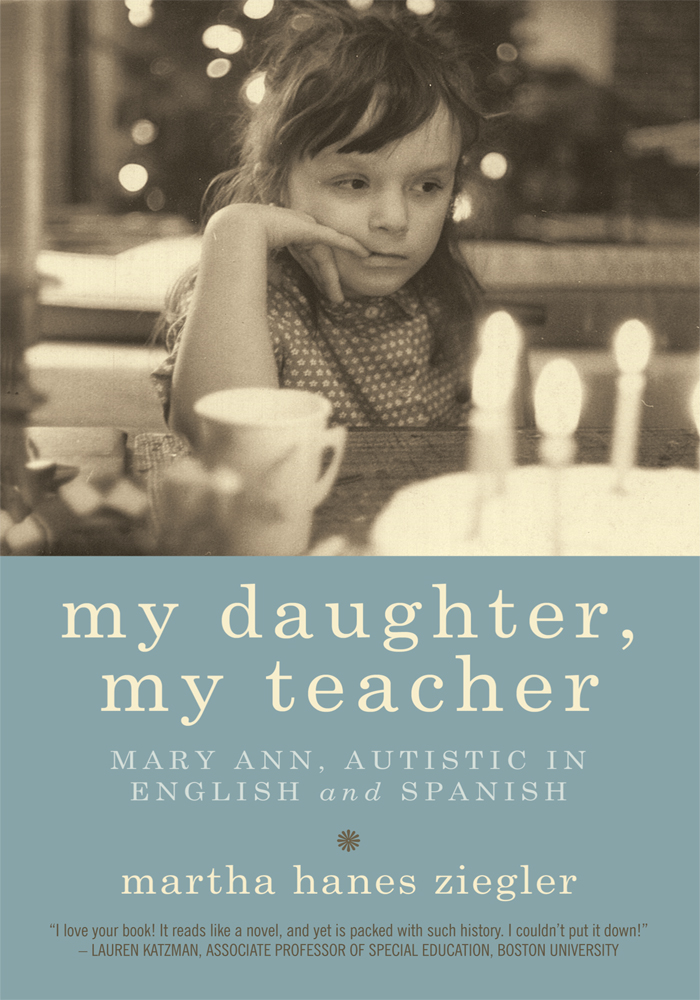 My Daughter, My Teacher: Mary Ann, Autistic in English and Spanish By: Martha Hanes Ziegler
