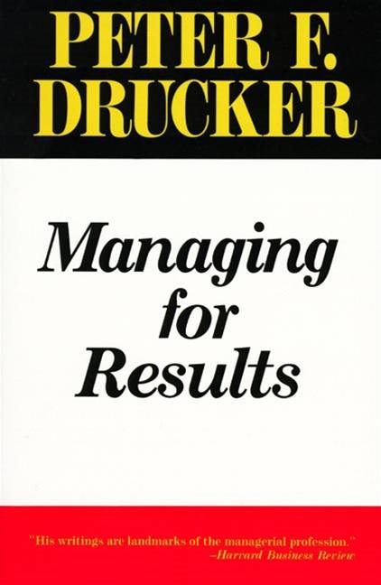 Managing for Results By: Peter F. Drucker