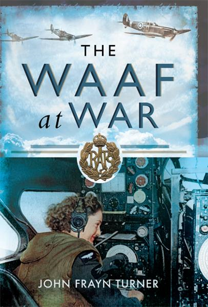 The WAAF at War By: Turner, John Frayn