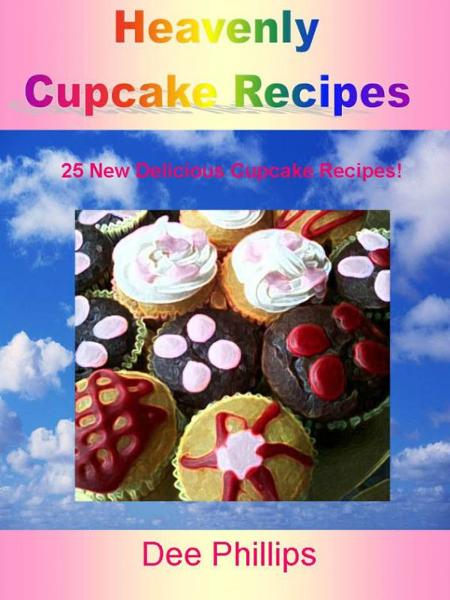 Heavenly Cupcake Recipes By: Dee Phillips