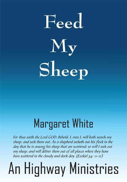 Feed My Sheep By: Margaret White An Highway Ministries
