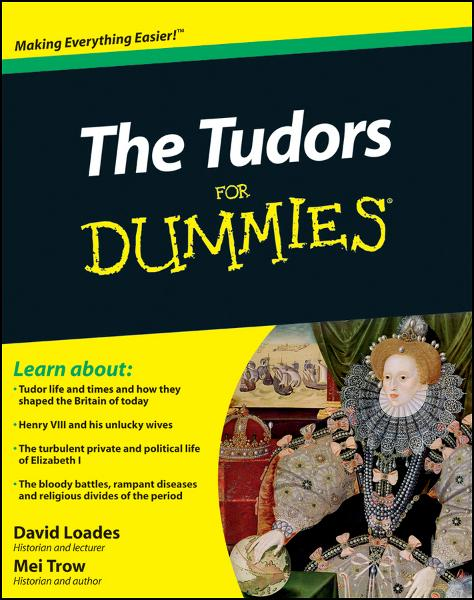 The Tudors For Dummies By: David Loades,Mei Trow