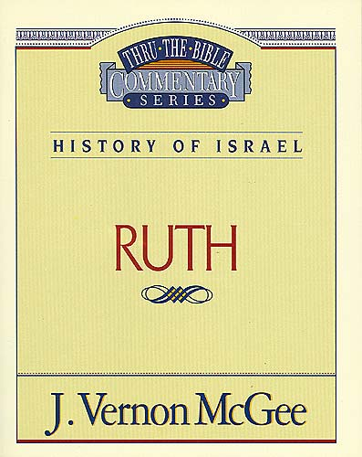 Thru the Bible Vol. 11: History of Israel (Ruth) By: J. Vernon McGee