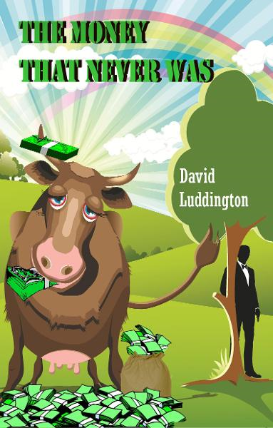 The Money That Never Was By: David Luddington