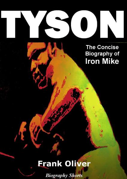 Tyson: The Concise Biography of Iron Mike By: Frank Oliver