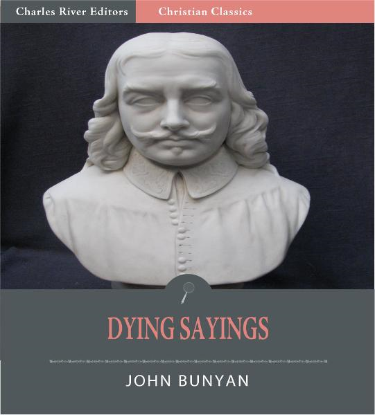 John Bunyan's Dying Sayings (Illustrated Edition) By: John Bunyan