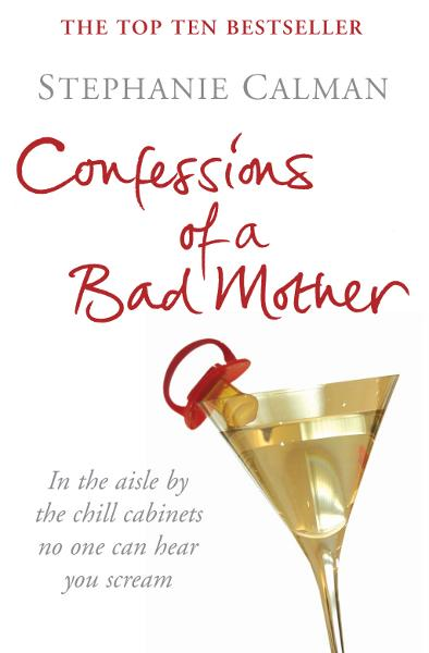 Confessions of a Bad Mother In the aisle by the chill cabinet no-one can hear you scream