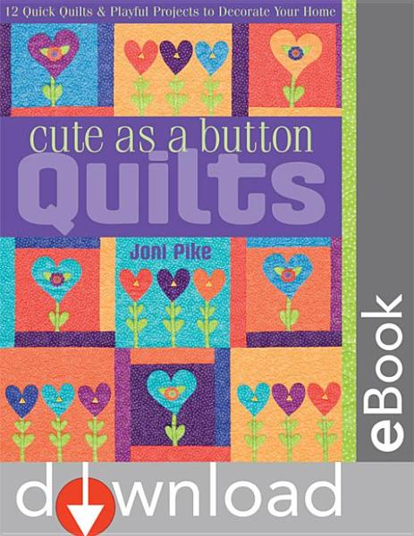 Cute as a Button Quilts: 12 Quick Quilts & Playful Projects to Decorate your Home By: Pike, Joni