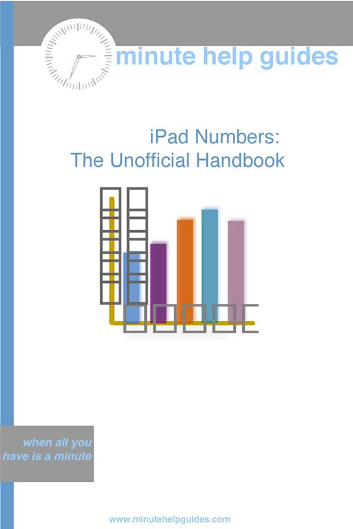 iPad Numbers: The Unofficial Handbook By: Minute Help Guides
