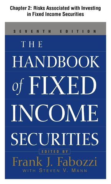 The Handbook of Fixed Income Securities, Chapter 2 - Risks Associated with Investing in Fixed Income Securities By: Frank Fabozzi,Frank J. Fabozzi