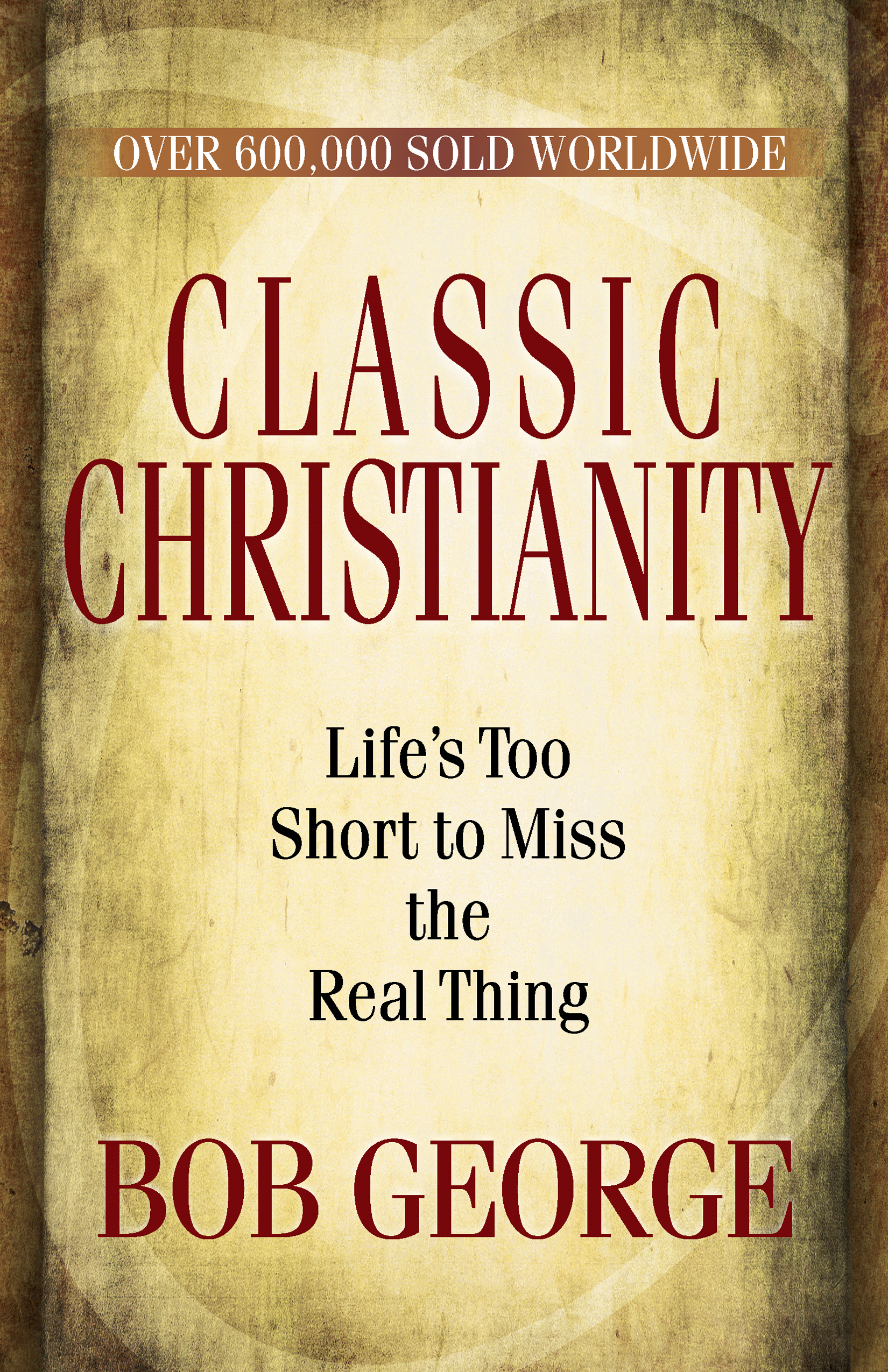 Classic Christianity By: Bob George