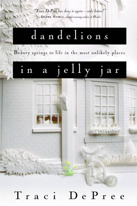 Dandelions in a Jelly Jar By: Traci DePree