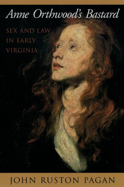 Anne Orthwood's Bastard: Sex and Law in Early Virginia