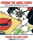 download Feeding the Whole Family: Recipes for Babies, Young Children, and Their Parents book