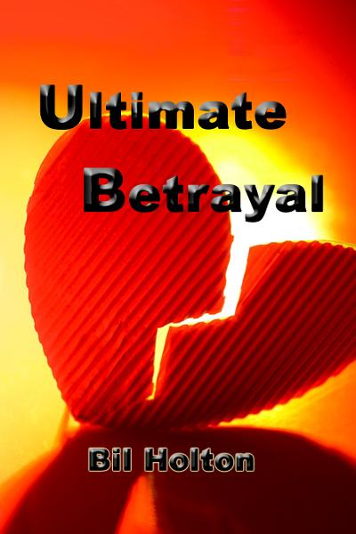 Ultimate Betrayal By: Bil Holton