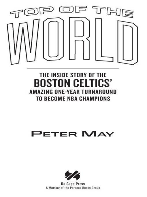 Top of the World: The Inside Story of the Boston Celtics' Amazing One-Year Turnaround to Become NBA Champions By: Peter May