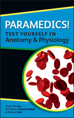 PARAMEDICS! TEST YOURSELF IN ANATOMY AND PHYSIOLOGY By: Katherine Rogers