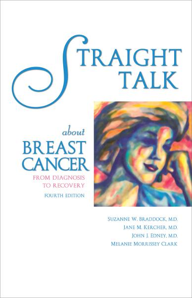 Straight Talk About Breast Cancer: From Diagnosis to Recovery By: Jane M. Kercher, MD,John J Edney, MD,Melanie Morrissey Clark,Suzanne W. Braddock, MD