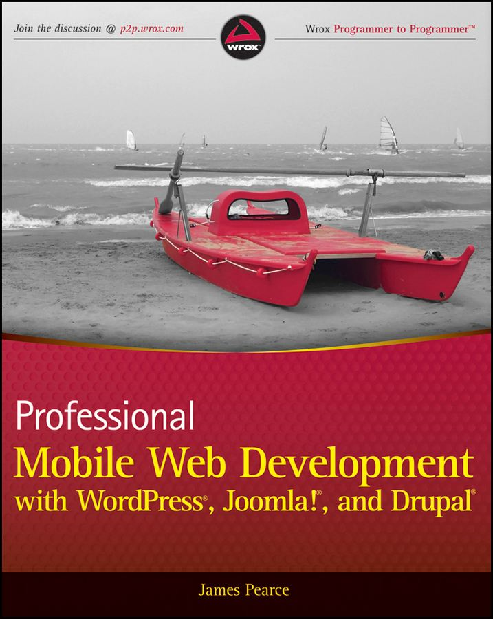 Professional Mobile Web Development with WordPress, Joomla! and Drupal By: James Pearce