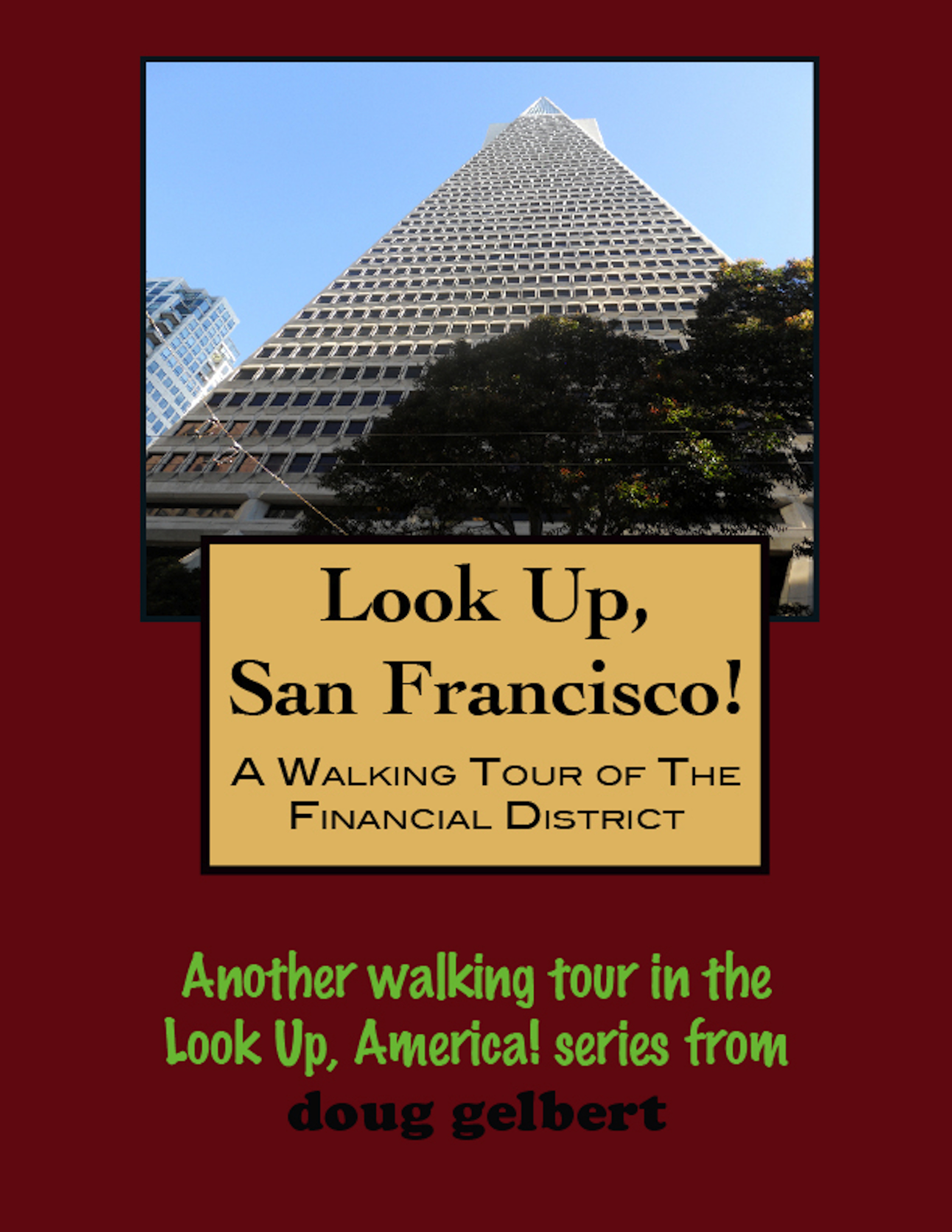 Look Up, San Francisco! A Walking Tour of the Financial District By: Doug Gelbert