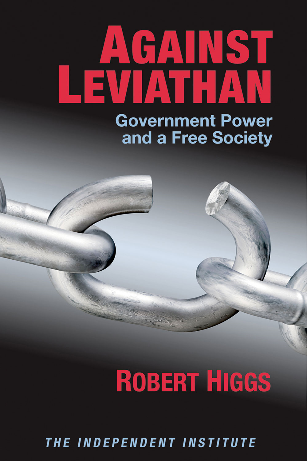 Against Leviathan: Government Power and a Free Society By: Robert Higgs
