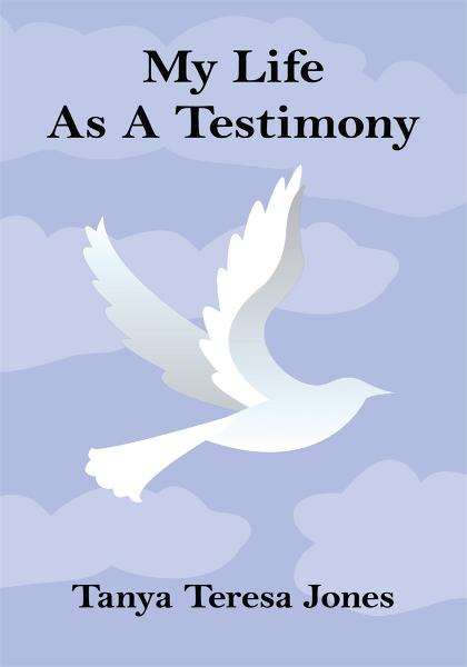 My Life As A Testimony By: Tanya Teresa Jones