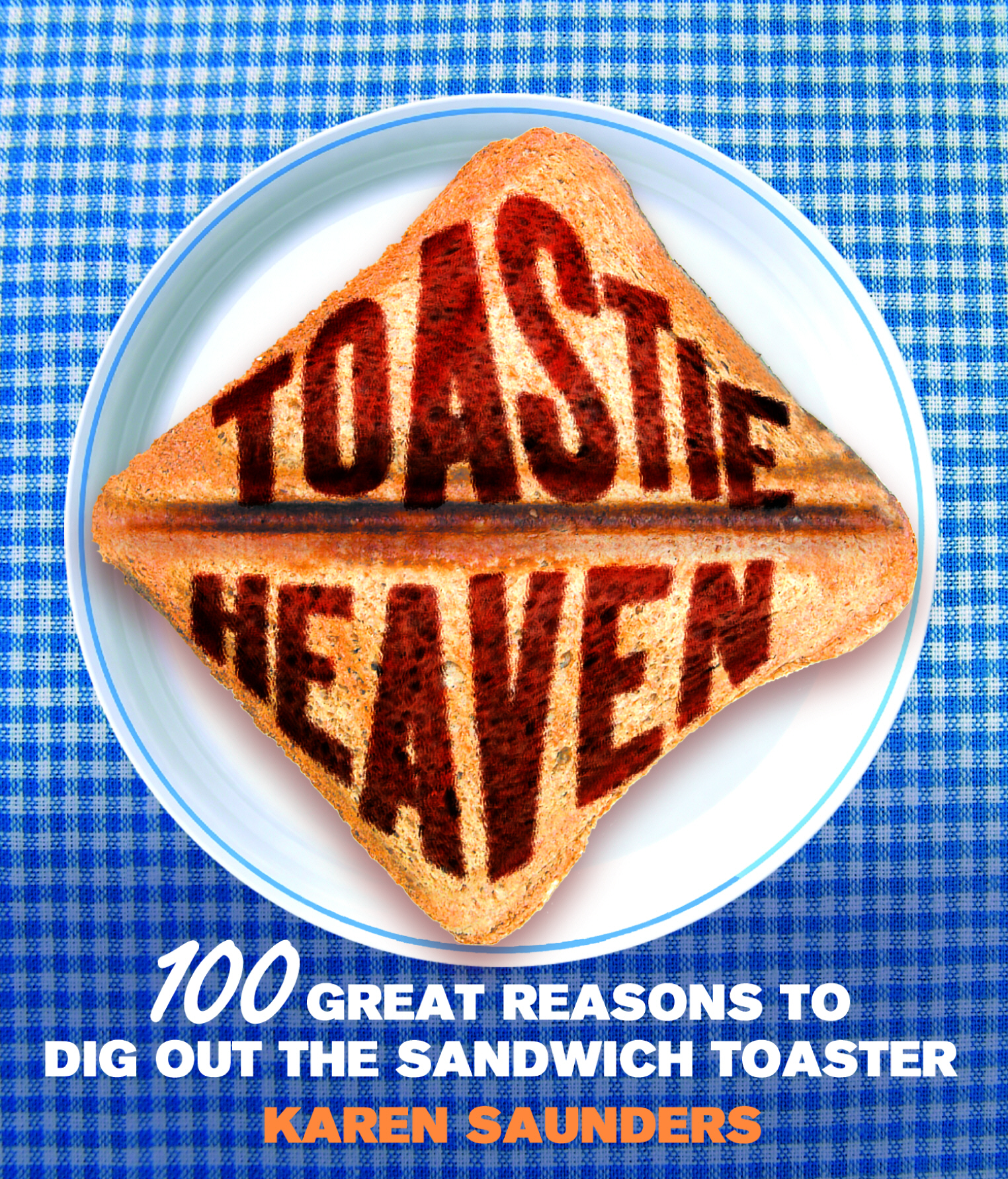 Toastie Heaven 100 great reasons to dig out the sandwich toaster