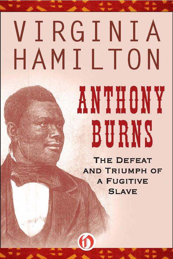 Anthony Burns: The Defeat and Triumph of a Fugitive Slave By: Virginia Hamilton
