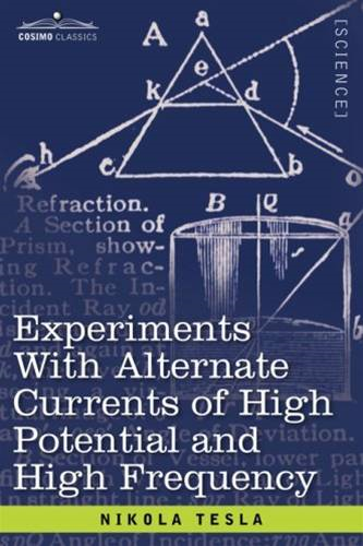 Experiments With Alternate Currents Of High Potential And High