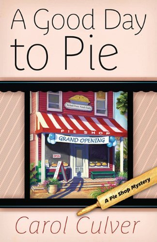 A Good Day to Pie By: Carol Culver