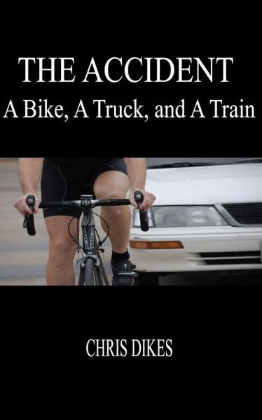 The Accident: A Bike, A Truck, and A Train