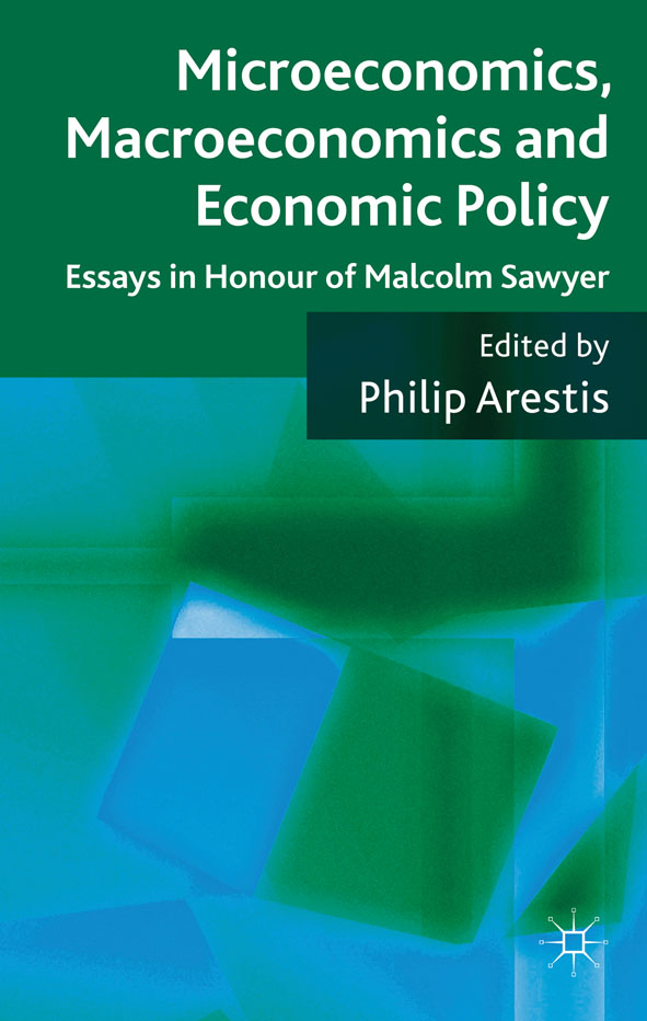 Microeconomics,  Macroeconomics and Economic Policy Essays in Honour of Malcolm Sawyer