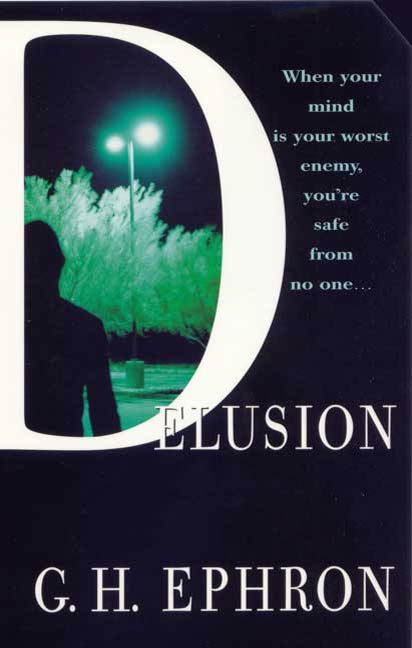Delusion By: G. H. Ephron