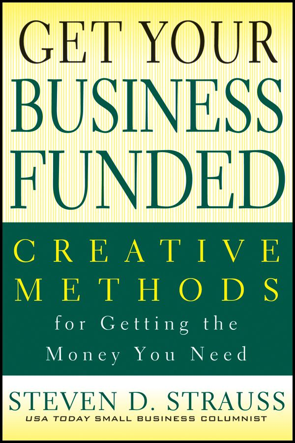 Get Your Business Funded By: Steven D. Strauss