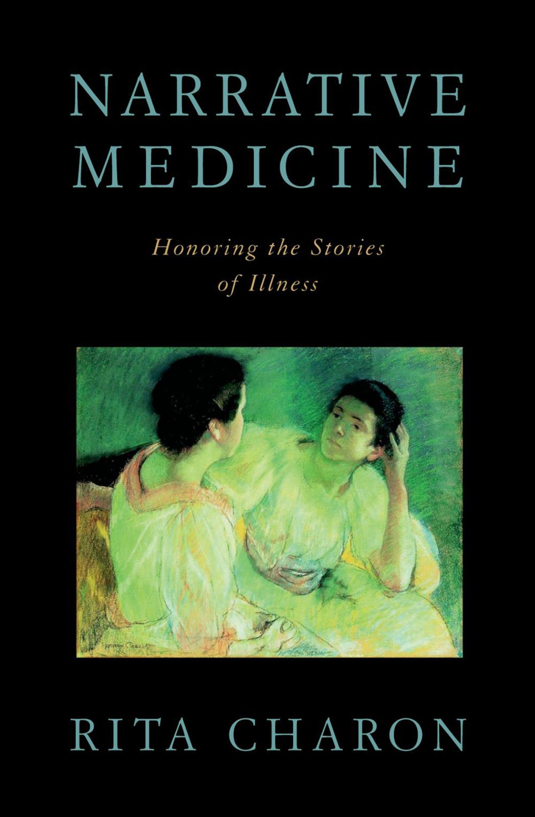 Narrative Medicine : Honoring the Stories of Illness By: Rita Charon