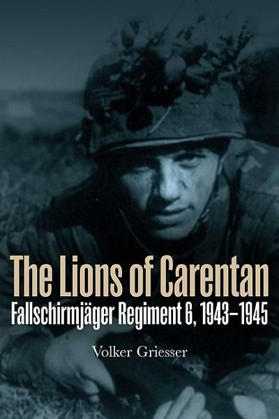 Lions of Carentan: Fallschirmjager Regiment 6, 1943-1945