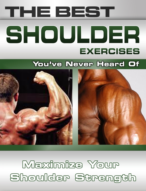 The Best Shoulder Exercises You've Never Heard Of: Maximize Your Shoulder Strength By: Nick Nilsson