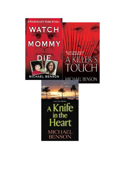 Michael Benson's True Crime Bundle: Watch Mommy Die, A Killer's Touch & A Knife In The Heart By: Michael Benson