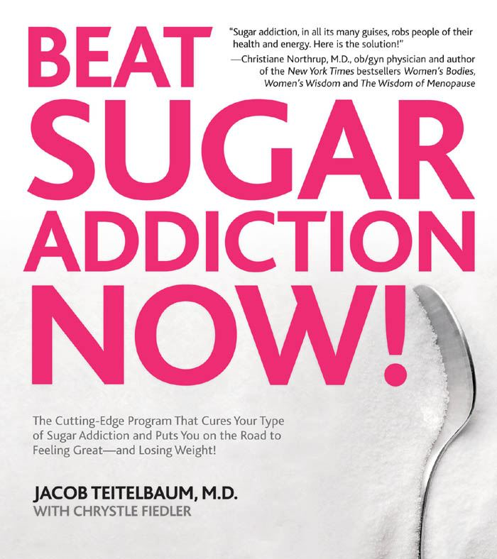 Beat Sugar Addiction Now!: The Cutting-Edge Program That Cures Your Type of Sugar Addiction and Puts You on the Road to Feeling By: Jacob Teitelbaum,Chrystle Fiedler