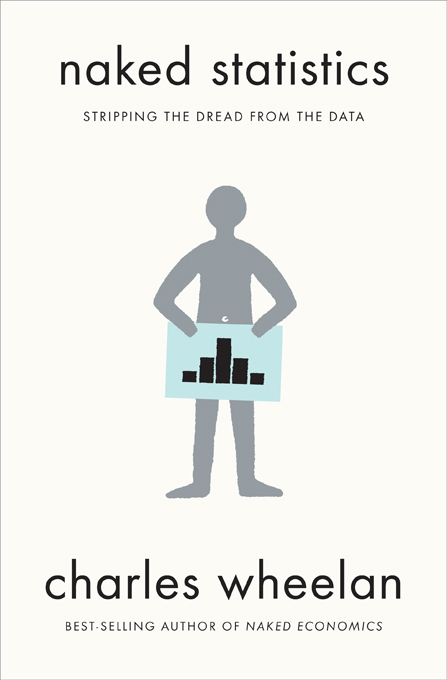 Naked Statistics: Stripping the Dread from the Data By: Charles Wheelan