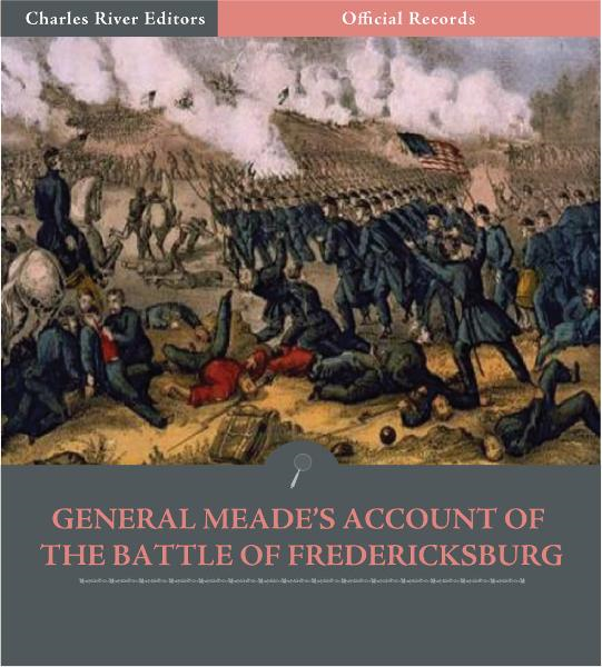Official Records of the Union and Confederate Armies: General George Meades Account of the Battle of Fredericksburg