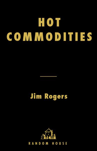 Hot Commodities By: Jim Rogers