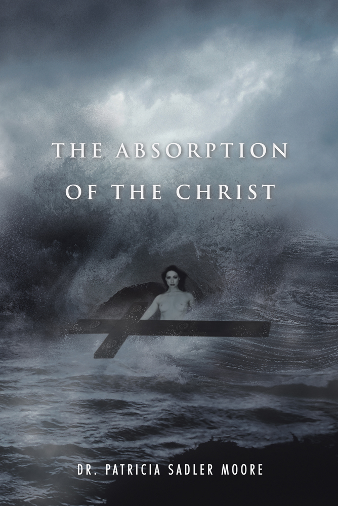 The Absorption of the Christ By: Dr. Patricia Sadler Moore